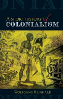 A short history of colonialism / Wolfgang Reinhard ; translated by Kate Sturge.