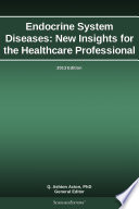 Endocrine System Diseases  New Insights for the Healthcare Professional  2013 Edition