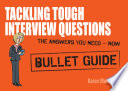 Tackling Tough Interview Questions Bullet Guides
