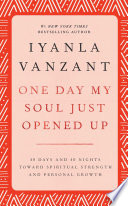 """""""One Day My Soul Just Opened Up: 40 Days And 40 Nights Toward Spiritual Strength And Personal Growth"""" by Iyanla Vanzant"""