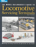 The Model Railroader s Guide to Locomotive Servicing Terminals