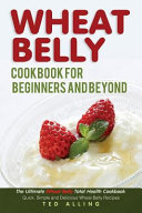 Wheat Belly Cookbook for Beginners and Beyond Book