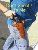 Don't Shoot ! It's Me