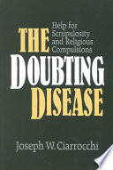"""The Doubting Disease: Help for Scrupulosity and Religious Compulsions"" by Joseph W. Ciarrocchi"