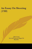 an essay on shooting containing the various methods of forging  an essay on shooting · john acton gervais francois magne de marolles no preview available 2009