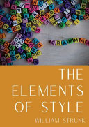 The Elements of Style  An American English Writing Style Guide in Numerous Editions Comprising Eight  elementary Rules of Usage   Ten  elemen