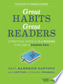 """Great Habits, Great Readers: A Practical Guide for K 4 Reading in the Light of Common Core"" by Paul Bambrick-Santoyo, Aja Settles, Juliana Worrell, Norman Atkins"