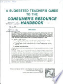 A Suggested teacher s guide to the Consumer s resource handbook