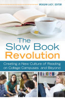 The Slow Book Revolution  Creating a New Culture of Reading on College Campuses and Beyond