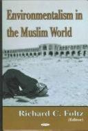 Environmentalism In The Muslim World Book PDF