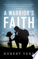 A Warrior's Faith  : Navy SEAL Ryan Job, a Life-Changing Firefight, and the Belief That Transformed His Life