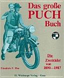 Das grosse Puch-Buch: die Puch-Zweiradproduktion von 1890 - 1987