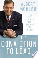 """""""The Conviction to Lead: 25 Principles for Leadership That Matters"""" by Albert Mohler"""