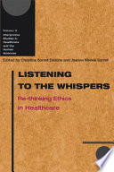 Listening to the Whispers  : Re-thinking Ethics in Healthcare