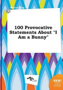 100 Provocative Statements about I Am a Bunny