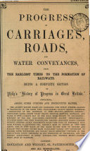 The progress of carriages, roads and water conveyances. A sect. of Philp's 'History of progress in Great Britain'.