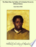 The Black Man  the Father of Civilization Proven by Biblical History