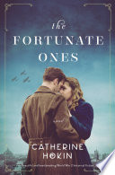 """""""The Fortunate Ones: Beautiful and heartbreaking World War 2 historical fiction"""" by Catherine Hokin"""