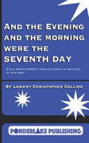 And the Evening and the Morning Were the Seventh Day: A Play About Different Times Occurring in the Same Place, in