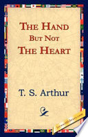 The Hand But Not the Heart by T. S. Arthur PDF