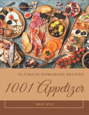 1001 Ultimate Homemade Appetizer Recipes