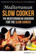 Mediterranean Slow Cooker   The Mediterranean Cookbook for the Slow Cooker Book