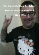 The Complete Nick Armbrister Poetry Collection Volume 3 1996   2013
