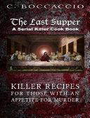The Last Supper  A Serial Killer Cookbook