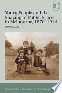 Young People and the Shaping of Public Space in Melbourne  1870   1914