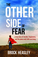 The Other Side of Fear  A True Story of Murder  Forgiveness  and Peace Only Faith Can Bring Book PDF