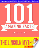 The Lincoln Myth - 101 Amazing Facts You Didn't Know