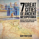 The 7 Great Cities of Ancient Mesopotamia   Ancient History Books for Kids Children s Ancient History