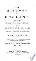 The History of England from the Invasion of Julius Caesar to the Revolution in 1688 In Eight Volumes, illustrated with Plates ; By David hume, Esq. ; A New Edition, with the Author's last Corrections and Improvements, To which is prefixed A Short Account of his Life, written by Himself