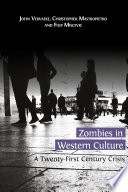 """Zombies in Western Culture: A Twenty-First Century Crisis"" by John Vervaeke, Christopher Mastropietro, Filip Miscevic"