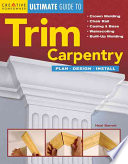 Ultimate Guide to Trim Carpentry
