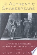 The Authentic Shakespeare  and Other Problems of the Early Modern Stage