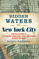 Hidden Waters of New York City: A History and Guide to 101 Forgotten Lakes, Ponds, Creeks, and Streams in the Five Boroughs Pdf/ePub eBook