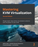 Mastering KVM Virtualization - Second Edition