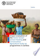 Impact evaluation of the Home Grown School Feeding and Conservation Agriculture Scale up programmes in Zambia
