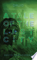 Druid  A Tale of the Last City