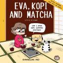 Eva  Kopi and Matcha