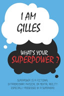 Gilles   I Am Gilles  What s Your Superpower   Unique Customized Journal Gift for Gilles   Journal with Beautiful Colors  Thoughtful Cool Present for Gilles   Gilles Notebook
