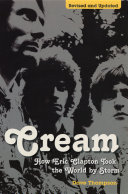 Cream  How Eric Clapton Took the World by Storm