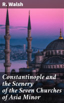 Constantinople and the Scenery of the Seven Churches of Asia Minor Pdf/ePub eBook