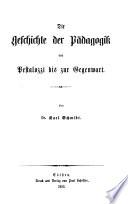 Die Geschichte der Pädagogik in weltgeschichtlicher Entwicklung und im organischen Zusammenhange mit dem Culturleben der Völker dargestellt