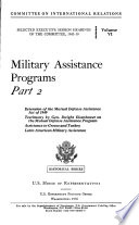 Selected Executive Session Hearings of the Committee  1943 50      Military assistance program