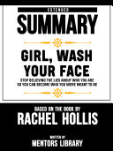 Extended Summary Of Girl, Wash Your Face: Stop Believing the Lies About Who You Are so You Can Become Who You Were Meant to Be – Based On The Book By Rachel Hollis Pdf/ePub eBook