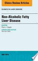 Non Alcoholic Fatty Liver Disease  An Issue of Clinics in Liver Disease  Book