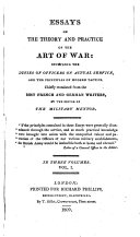 Essays on the theory and practice of the art of war  tr  from the best Fr  and Germ  writers  by the editor of th Military mentor