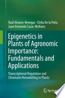 Epigenetics in Plants of Agronomic Importance  Fundamentals and Applications